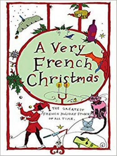 A Very French Christmas: The Greatest French Holiday Stories of All Time